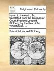 Hymn to the Earth, &C. Translated from the German of Count Frederic Leopold Stolberg; By the REV. John Whitehouse, ... by Friedrich Leopold Stolberg (Paperback / softback, 2010)