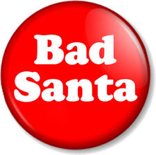 "Bad Santa 25mm 1"" Pin Button Badge Father Christmas Xmas Naughty Nice Fun Geek"