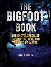 The Bigfoot Book : The Encyclopedia of Sasquatch, Yeti and Cryptid Primates by Nick Redfern (2015, Paperback)