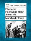 Ebenezer Rockwood Hoar; A Memoir. by Moorfield Storey (Paperback / softback, 2010)