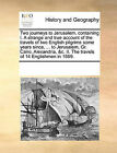 Two Journeys to Jerusalem, Containing I. a Strange and True Account of the Travels of Two English Pilgrims Some Years Since, ... to Jerusalem, Gr. Cairo, Alexandria, &C. II. the Travels of 14 Englishmen in 1669. by Multiple Contributors (Paperback / softback, 2010)