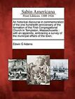 An Historical Discourse in Commemoration of the One Hundredth Anniversary of the Formation of the First Congregational Church in Templeton, Massachusetts: With an Appendix, Embracing a Survey of the Municipal Affairs of the Town. by Edwin G Adams (Paperback / softback, 2012)