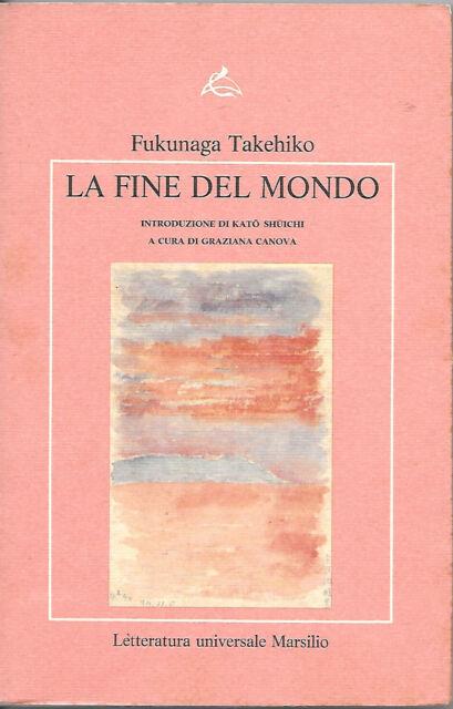 La Fine Del Mondo - Fukunaga Takehiko - Marsilio 1988 Prima Edizione
