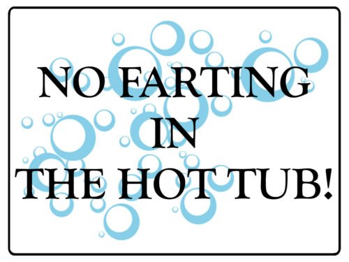 W493 NO FARTING IN THE HOT TUB Funny Metal Aluminium Plaque Sign House Garden