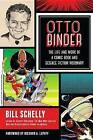 Otto Binder: The Life and Work of a Comic Book and Science Fiction Visionary by Bill Schelly (Paperback, 2016)