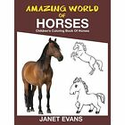 Amazing World of Horses: Children's Coloring Book of Horses by Janet Evans (Paperback / softback, 2014)