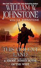 A Smoke Jensen Novel: This Violent Land : A Smoke Jensen Novel of the West by William Johnstone and J. A. Johnstone (2016, Paperback)