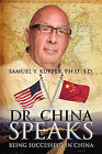 Dr. China Speaks: Being Successful in China by Samuel Y Kupper Phd Jd (Paperback / softback, 2008)
