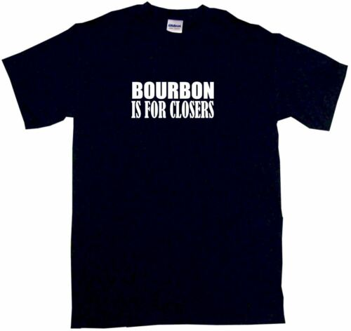 Bourbon Is For Closers Mens Tee Shirt Pick Size /& Color Small 6XL