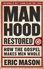 Manhood Restored : How the Gospel Makes Men Whole by Eric Mason (2013, Paperback)