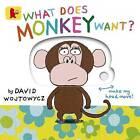 What Does Monkey Want? by David Wojtowycz (Board book, 2015)