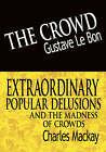 The Crowd & Extraordinary Popular Delusions and the Madness of Crowds by Charles MacKay, Gustave Lebon (Paperback / softback, 2007)