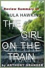 Review Summary of the Girl on the Train: A Novel by Paula Hawkins by Anthony Granger (Paperback / softback, 2015)