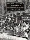 The Spectacle of Difference: Graphic Satire in the Age of Hogarth by Mark Hallett (Hardback, 1999)