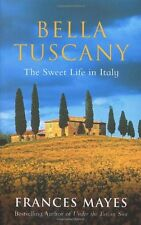 Bella Tuscany: The Sweet Life in Italy by Frances Mayes | Paperback Book | 97805