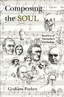 Composing the Soul: Reaches of Nietzsche's Psychology by Graham Parkes (Hardback, 1994)
