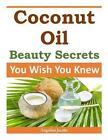 Coconut Oil Beauty Secrets: You Wish You Knew by Angelina Jacobs (Paperback / softback, 2014)