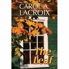 The Leaf 9781448946747 by Carol A. Lacroix Paperback