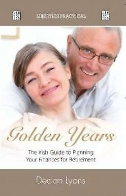 Golden Years : The Irish Guide To Planning Your Retirement, Very Good Books