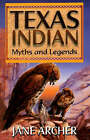 Texas Indian Myths and Legends by Jane Arcger (Paperback, 2000)