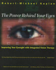 The Power Behind Your Eyes: Improving Your Eyesight with Integrated Vision Therapy by Roberto Kaplan, Robert-Michael Kaplan (Paperback, 1995)