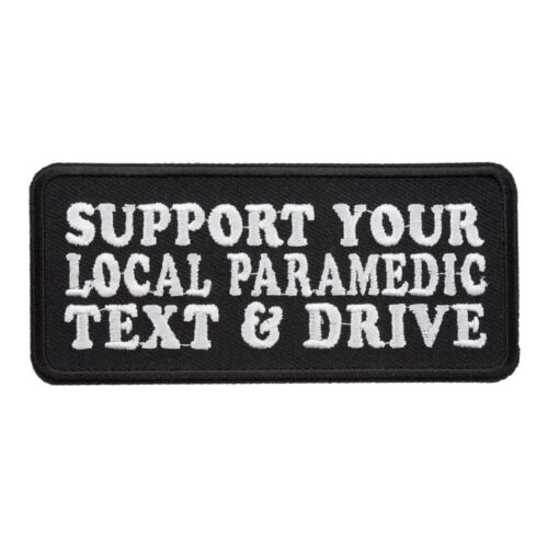 Support Paramedics Text /& Drive Patch Fun Medical Sayings Patches