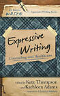 Expressive Writing: Counseling and Healthcare by Kathleen Adams, Kate Thompson (Paperback, 2015)