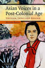 Asian Voices in a Post-colonial Age: Vietnam, India and Beyond by Susan Bayly (Hardback, 2007)