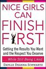 Nice Girls Can Finish First: Getting the Results You Want and the Respect You Deserve-- While Still Being Liked by Daylle Deanna Schwartz (Paperback, 2009)