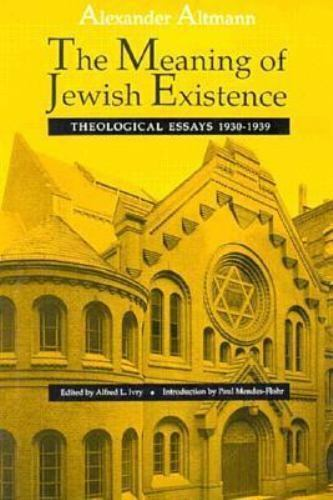 The Meaning of Jewish Existence: Theological Essays 1930-