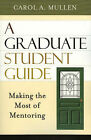 A Graduate Student Guide: Making the Most of Mentoring by Carol A. Mullen (Paperback, 2006)