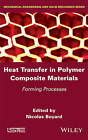 Heat Transfer in Polymer Composite Materials: Forming Processes by ISTE Ltd and John Wiley & Sons Inc (Hardback, 2016)