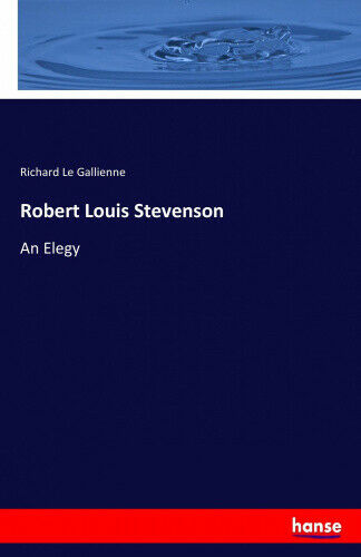 Robert Louis Stevenson: An Elegy by Le Gallienne, Richard.