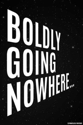 BOLDLY GOING NOWHERE POSTER 12x18 FUNNY WITTY PP014