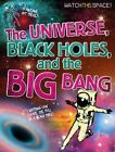 The Universe, Black Holes, and the Big Bang by Mr Clive Gifford (Paperback / softback, 2015)