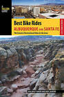 Best Bike Rides Albuquerque and Santa Fe: The Greatest Recreational Rides in the Area by J. D. Tanner, Shey Lambert, Emily Ressler-Tanner (Paperback, 2015)