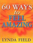 60 Ways to Feel Amazing by Lynda Field, Lynda Field Associates (Paperback, 2000)