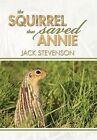 The Squirrel That Saved Annie by Jack Stevenson (Hardback, 2013)