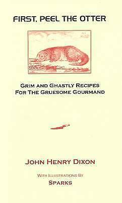 1 of 1 - First, Peel the Otter: Grim and Ghastly Recipes for the Gruesome Gourmand, Good