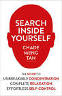Search Inside Yourself: The Secret to Unbreakable Concentration, Complete Relaxation and Effortless Self-Control by Chade-Meng Tan (Paperback, 2013)