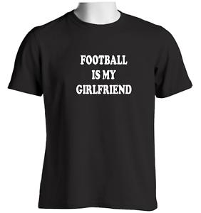Le football est ma petite amie Hommes T Shirt Slogan Anniversaire Cadeau De Noël Idées De Noël