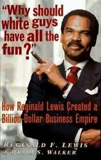 Why Should White Guys Have All the Fun? How Reginald Lewis Created a Billion-Do