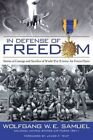 In Defense of Freedom: Stories of Courage and Sacrifice of World War II Army Air Forces Flyers by Wolfgang W. E. Samuel (Hardback, 2015)