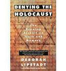 Denying the Holocaust: The Growing Assault On Truth And Memory by Deborah E. Lipstadt (Paperback, 1994)