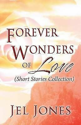 1 of 1 - NEW Forever Wonders of Love: (Short Stories Collection) by Jel Jones