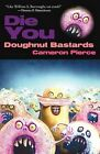 Die You Doughnut Bastards by Cameron Pierce (Paperback, 2012)