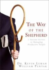 Way of the Shepherd : 7 Ancient Secrets to Managing Productive People by Kevin Leman and William Pentak (2004, Hardcover)