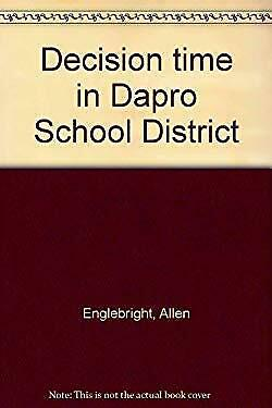 Decision Time in Dapro School District by Englebright, Allen