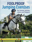 Foolproof Jumping Exercises: For Horses, Ponies, Riders and Helpers by Carol Mailer (Paperback, 2013)
