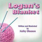 Logan's Blanket by Kathy Gleason 9781448996728 Paperback 2009